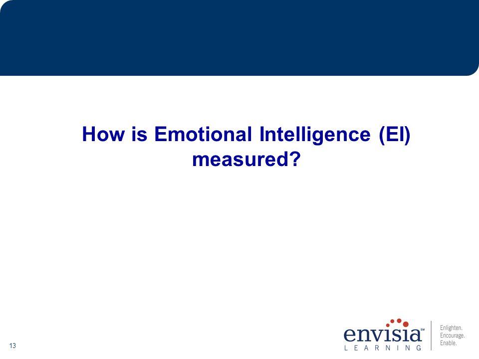13 How is Emotional Intelligence (EI) measured
