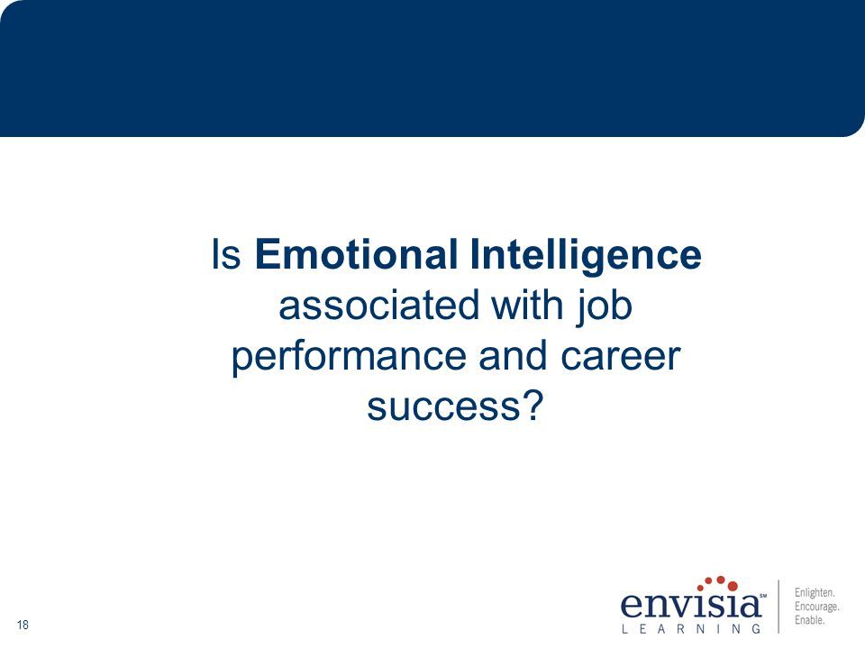 18 Is Emotional Intelligence associated with job performance and career success?