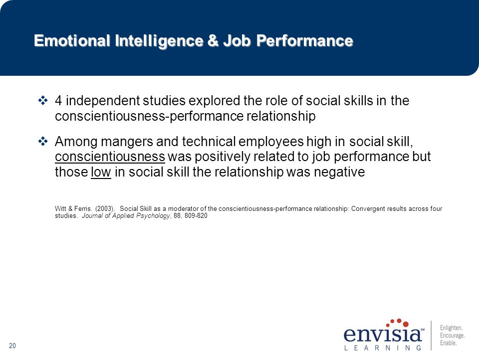 20  4 independent studies explored the role of social skills in the conscientiousness-performance relationship  Among mangers and technical employees high in social skill, conscientiousness was positively related to job performance but those low in social skill the relationship was negative Witt & Ferris.
