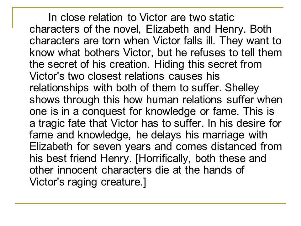 In close relation to Victor are two static characters of the novel, Elizabeth and Henry.