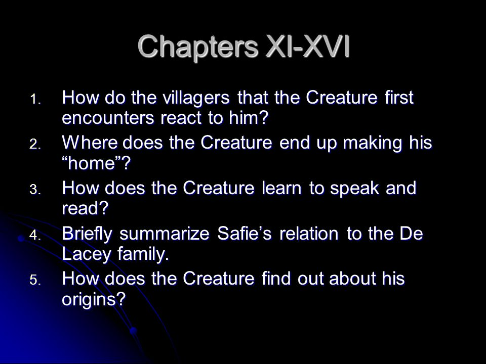 Chapters XI-XVI 1.How do the villagers that the Creature first encounters react to him.