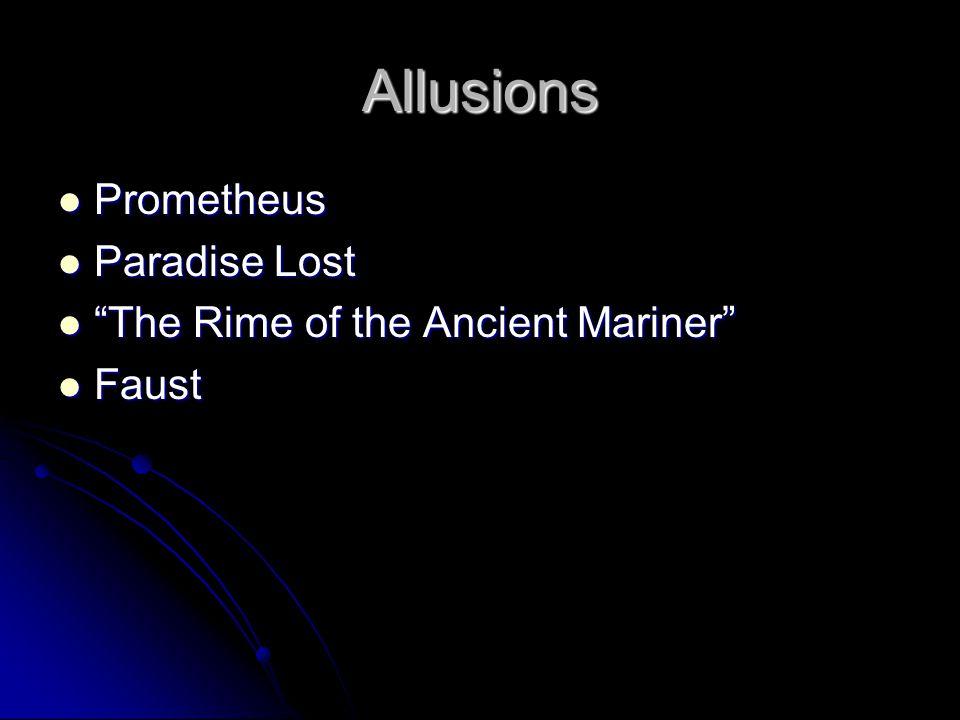 "Allusions Prometheus Prometheus Paradise Lost Paradise Lost ""The Rime of the Ancient Mariner"" ""The Rime of the Ancient Mariner"" Faust Faust"