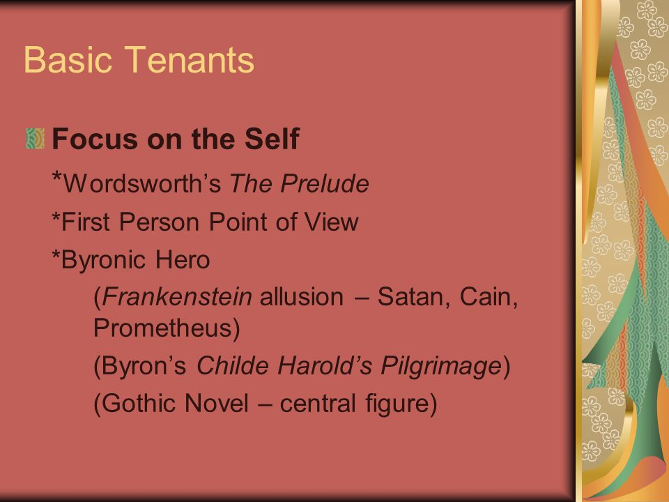 Basic Tenants Focus on the Self * Wordsworth's The Prelude *First Person Point of View *Byronic Hero (Frankenstein allusion – Satan, Cain, Prometheus)