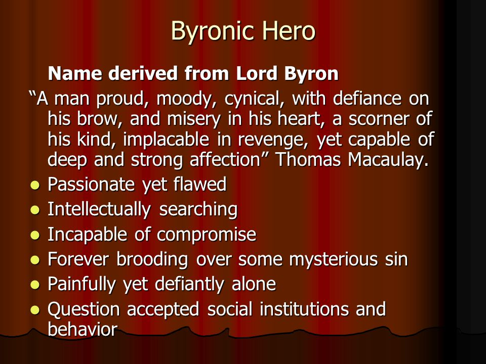 """Byronic Hero Name derived from Lord Byron """"A man proud, moody, cynical, with defiance on his brow, and misery in his heart, a scorner of his kind, imp"""