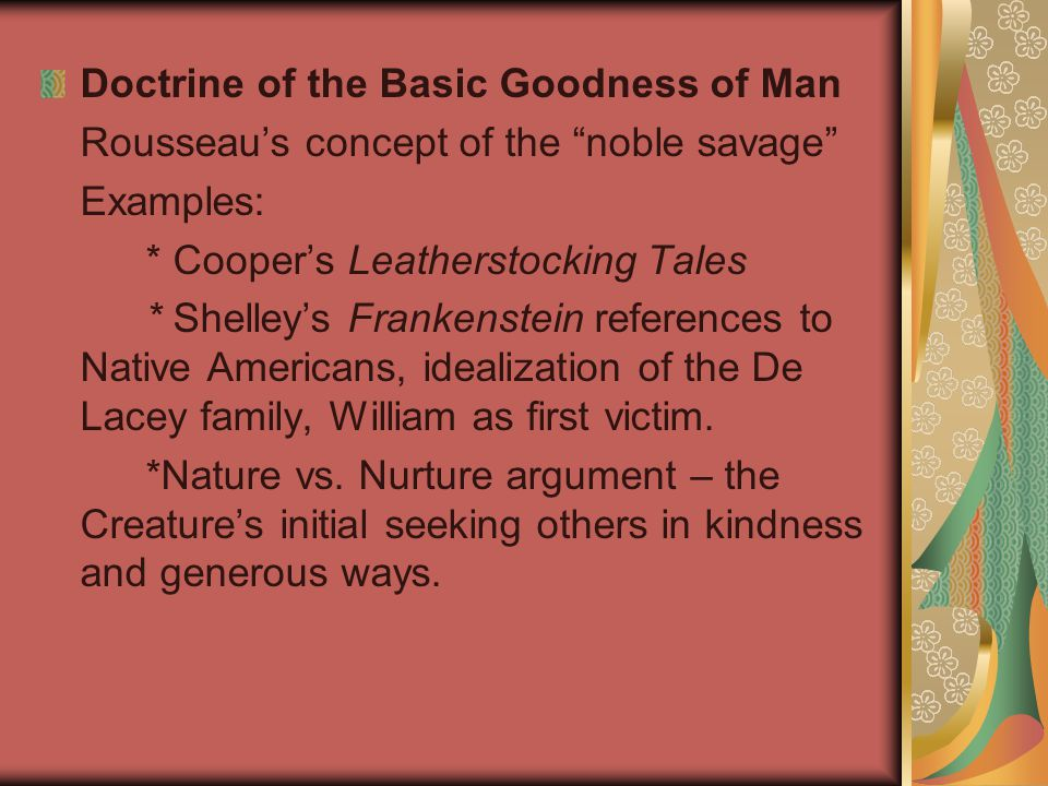 """Doctrine of the Basic Goodness of Man Rousseau's concept of the """"noble savage"""" Examples: * Cooper's Leatherstocking Tales * Shelley's Frankenstein ref"""