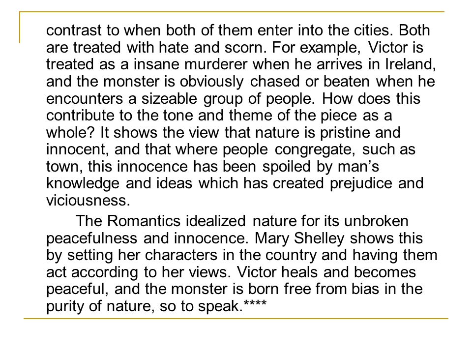 contrast to when both of them enter into the cities. Both are treated with hate and scorn. For example, Victor is treated as a insane murderer when he