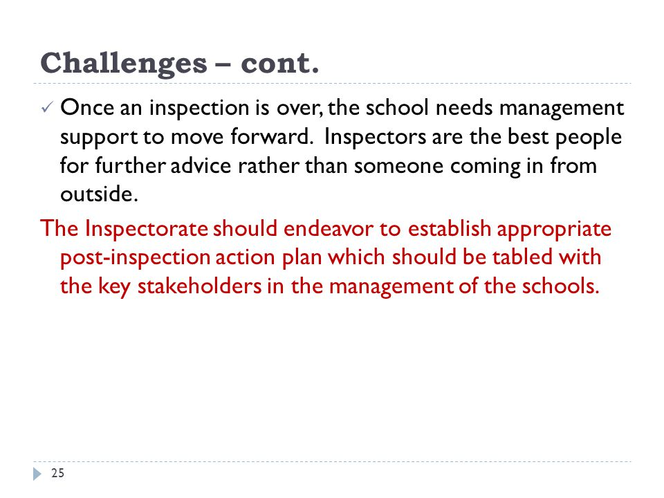 Challenges – cont.Once an inspection is over, the school needs management support to move forward.