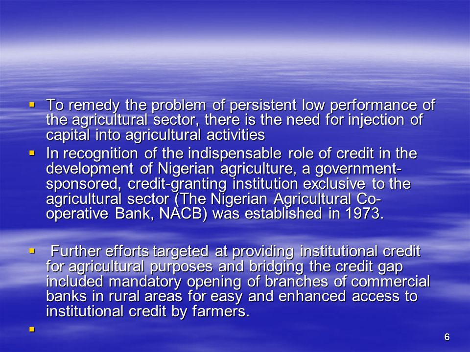 5  The poor performance of the agricultural sector which was first noticed about three decades ago became worsened through inadequate capital investment which culminated in the vicious circle of low farm size, low use of modern inputs, low output and low income (Mafimisebi, et al., 2006).