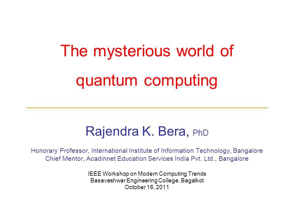 The mysterious world of quantum computing ____________________________________________ Rajendra K.