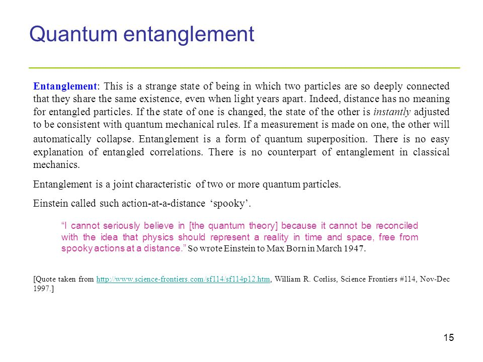 15 Quantum entanglement _________________________________________ Entanglement: This is a strange state of being in which two particles are so deeply