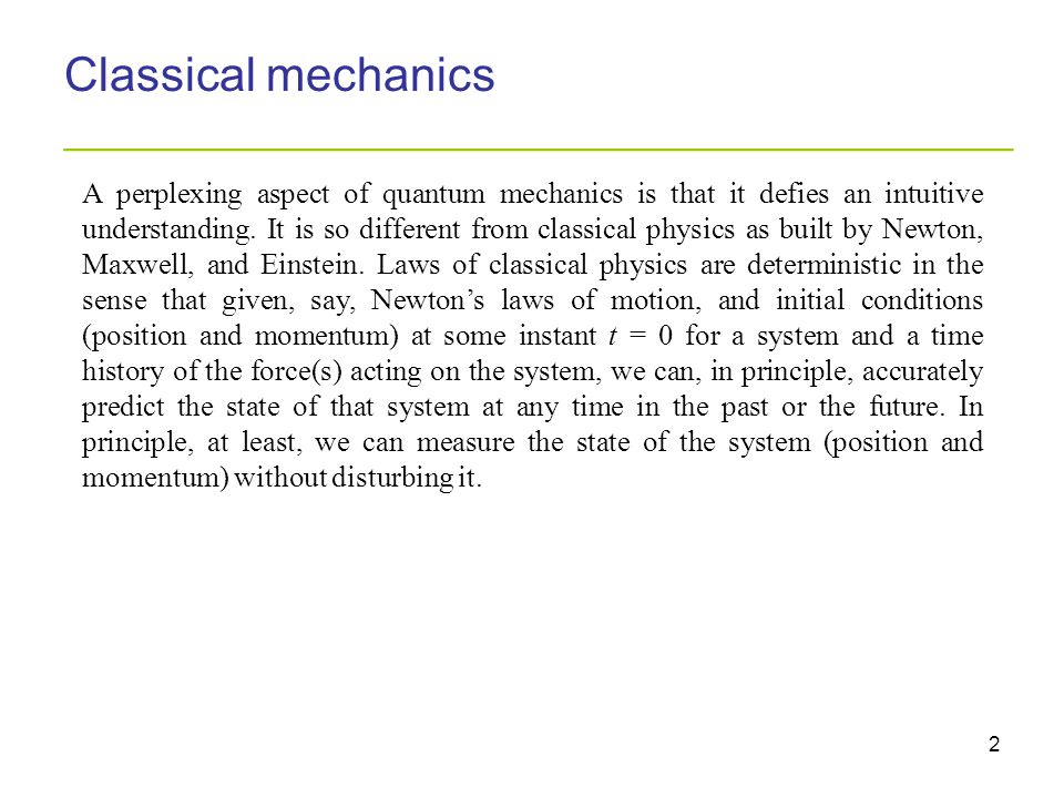 2 Classical mechanics _________________________________________ A perplexing aspect of quantum mechanics is that it defies an intuitive understanding.