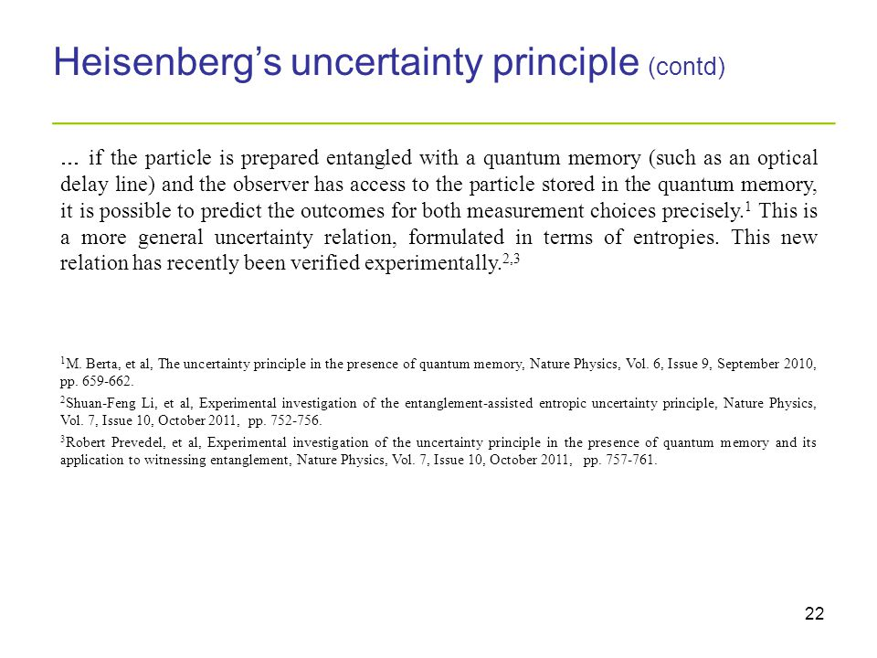 22 Heisenberg's uncertainty principle (contd) _________________________________________  if the particle is prepared entangled with a quantum memory