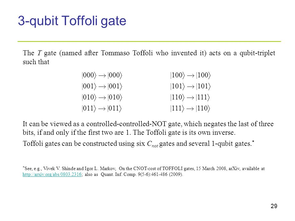 29 3-qubit Toffoli gate _________________________________________ The T gate (named after Tommaso Toffoli who invented it) acts on a qubit-triplet suc