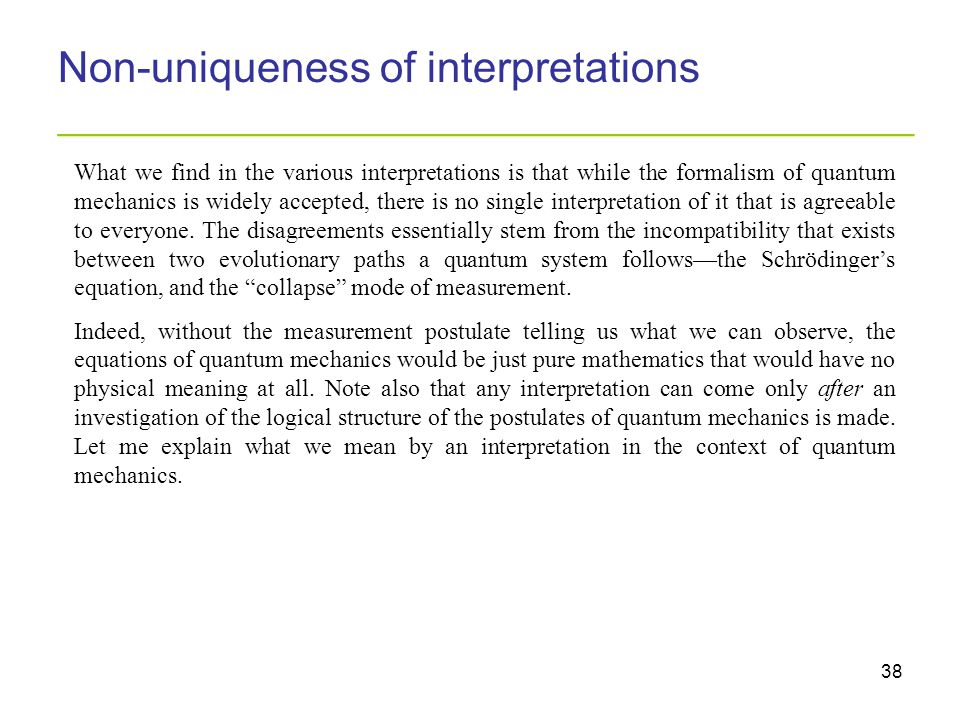 38 Non-uniqueness of interpretations _________________________________________ What we find in the various interpretations is that while the formalism