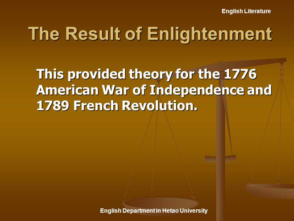 English Literature English Department in Hetao University The Result of Enlightenment This provided theory for the 1776 American War of Independence and 1789 French Revolution.