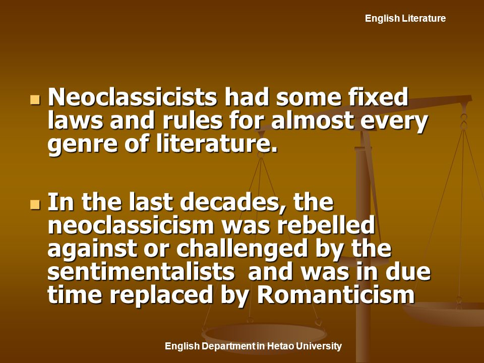 English Literature English Department in Hetao University Neoclassicists had some fixed laws and rules for almost every genre of literature.
