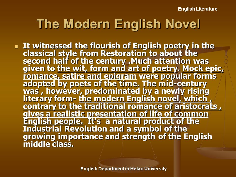 English Literature English Department in Hetao University The Modern English Novel It witnessed the flourish of English poetry in the classical style from Restoration to about the second half of the century.Much attention was given to the wit, form and art of poetry.