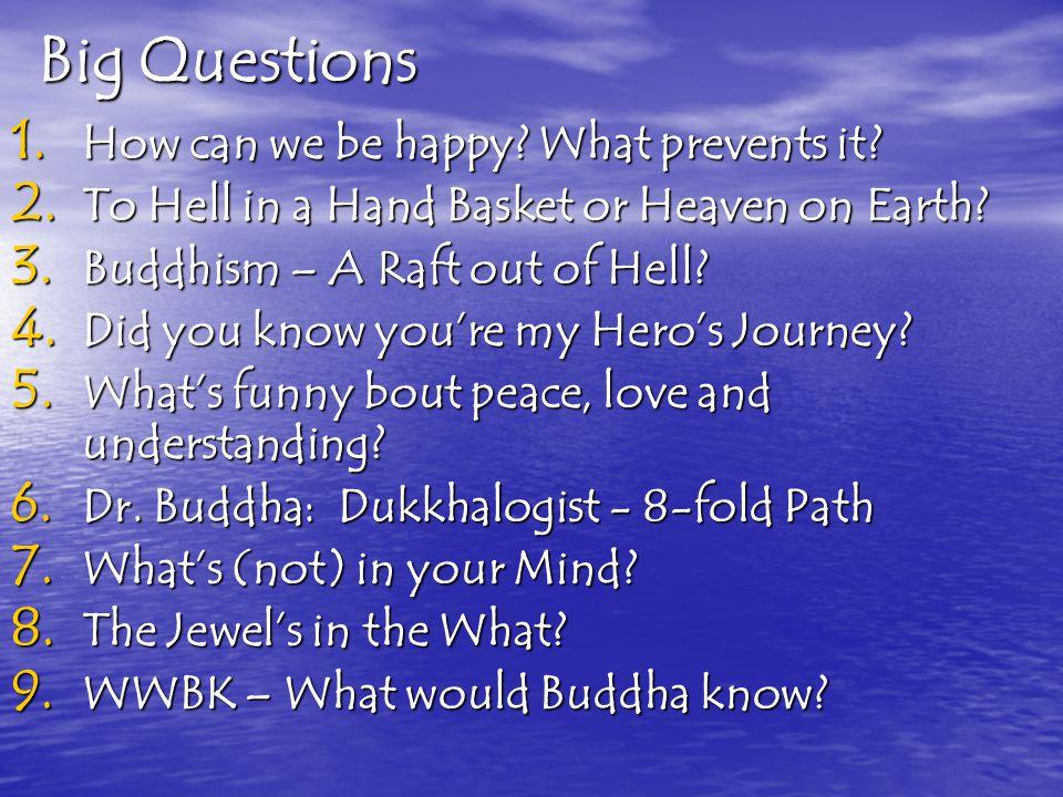 Dukkha = life out of joint 1.Trauma of birth 2. Sickness 3.