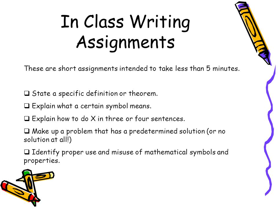 In Class Writing Assignments These are short assignments intended to take less than 5 minutes.