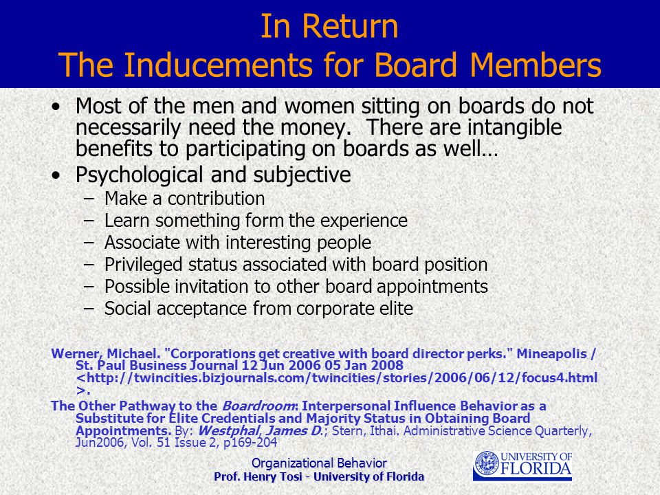 Organizational Behavior Prof. Henry Tosi - University of Florida In Return The Inducements for Board Members Most of the men and women sitting on boar