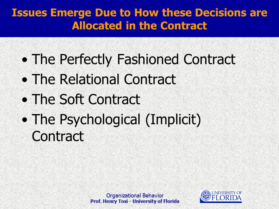Organizational Behavior Prof. Henry Tosi - University of Florida Issues Emerge Due to How these Decisions are Allocated in the Contract The Perfectly