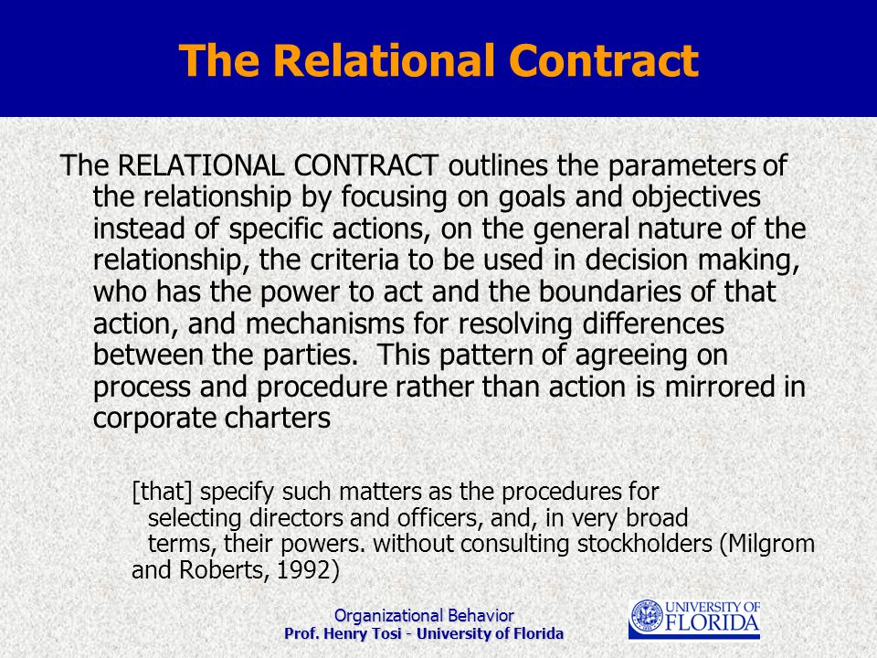 Organizational Behavior Prof. Henry Tosi - University of Florida The Relational Contract The RELATIONAL CONTRACT outlines the parameters of the relati