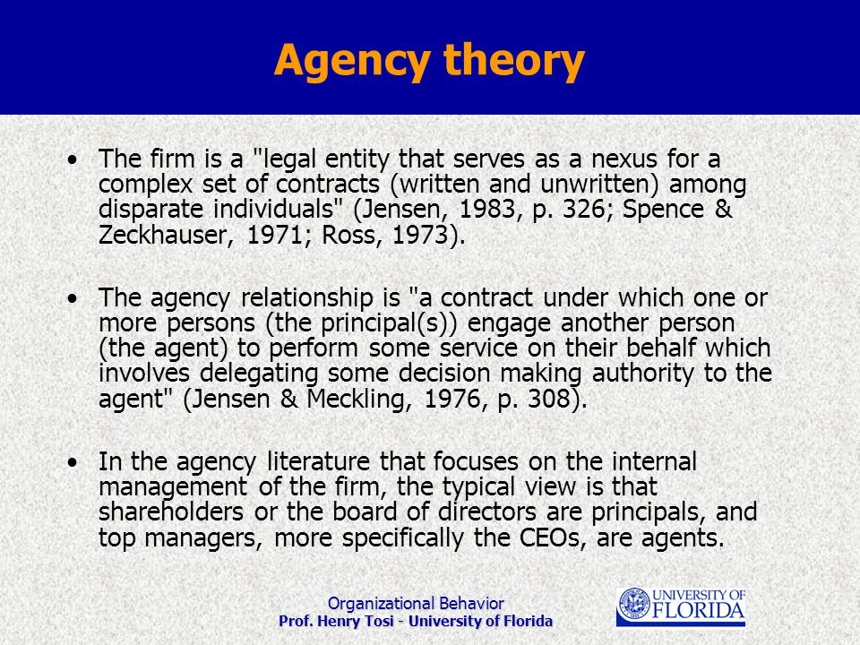 Organizational Behavior Prof. Henry Tosi - University of Florida Agency theory The firm is a