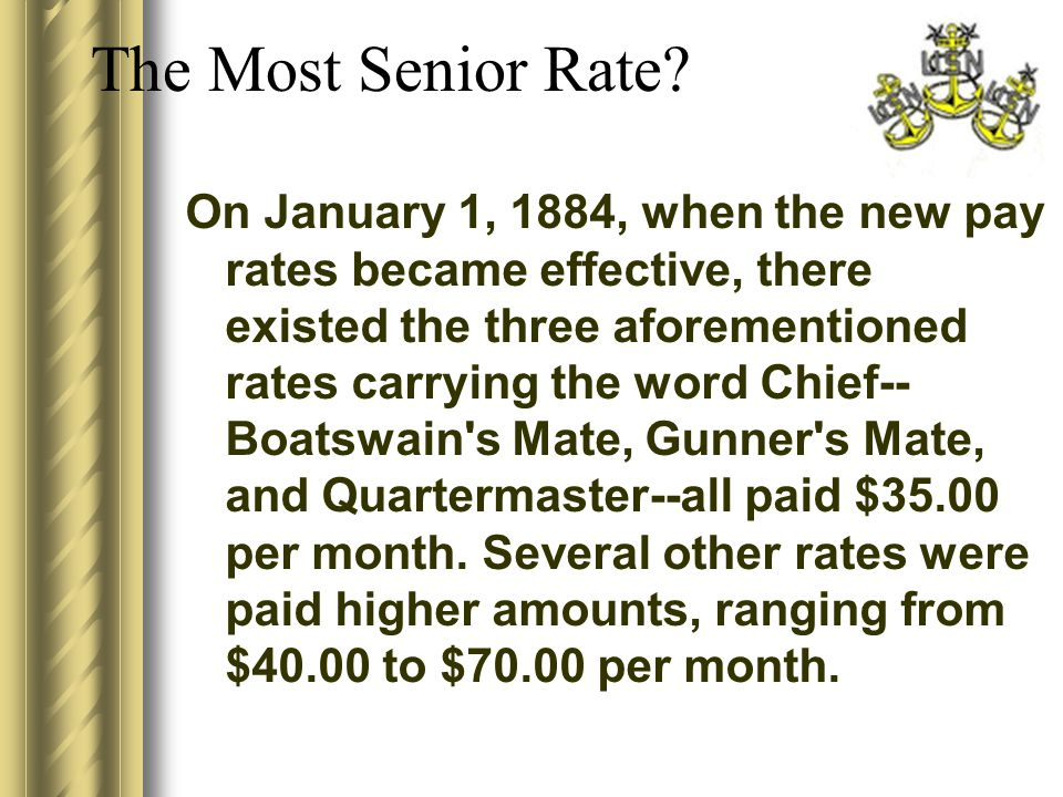 On January 1, 1884, when the new pay rates became effective, there existed the three aforementioned rates carrying the word Chief-- Boatswain's Mate,