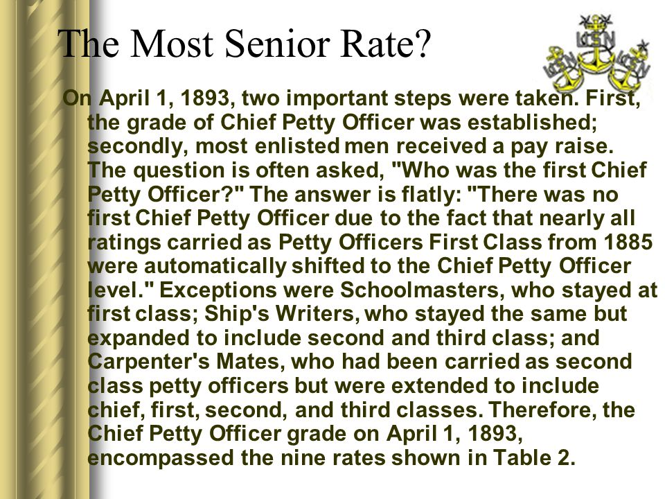 On April 1, 1893, two important steps were taken. First, the grade of Chief Petty Officer was established; secondly, most enlisted men received a pay