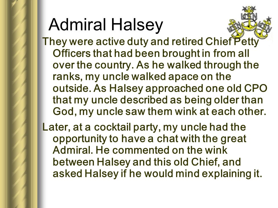 They were active duty and retired Chief Petty Officers that had been brought in from all over the country. As he walked through the ranks, my uncle wa