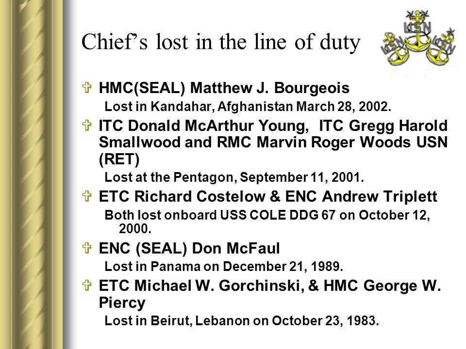 Chief's lost in the line of duty  HMC(SEAL) Matthew J. Bourgeois Lost in Kandahar, Afghanistan March 28, 2002.  ITC Donald McArthur Young, ITC Gregg
