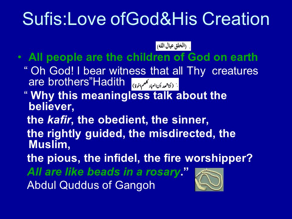 Sufis:Love of God&Creation Adopt the ways of God To reflect in one's own thought and activity the attributes of God.