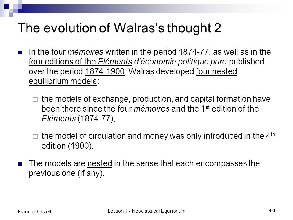 Lesson 1 - Neoclassical Equilibrium10 Franco Donzelli The evolution of Walras's thought 2 In the four mémoires written in the period 1874-77, as well