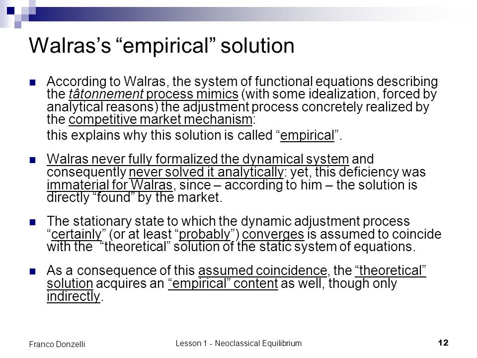 "Lesson 1 - Neoclassical Equilibrium12 Franco Donzelli Walras's ""empirical"" solution According to Walras, the system of functional equations describing"