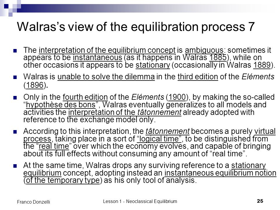 Lesson 1 - Neoclassical Equilibrium25 Franco Donzelli Walras's view of the equilibration process 7 The interpretation of the equilibrium concept is am