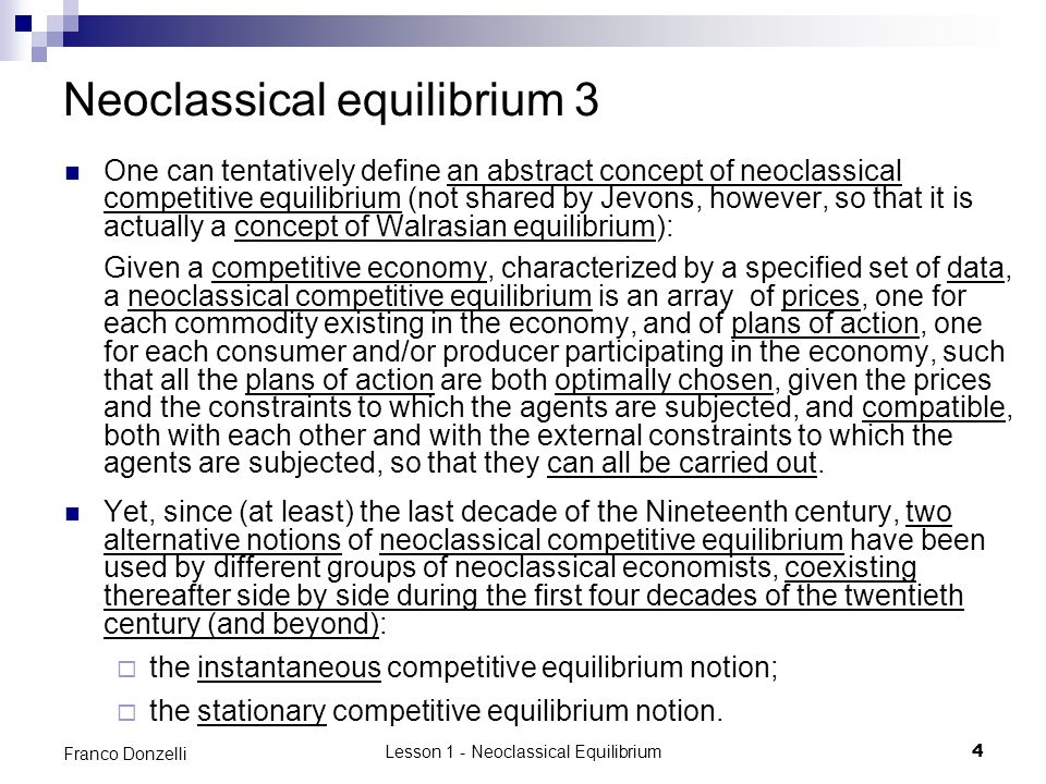 Lesson 1 - Neoclassical Equilibrium45 Franco Donzelli The stationary equilibrium approach 5 When the strict boundaries of the approach are not respected, as when capital in some sense is incorporated into the stationary equilibrium models, inconsistencies necessarily ensue.