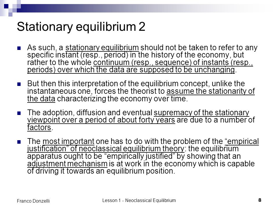 Lesson 1 - Neoclassical Equilibrium8 Franco Donzelli Stationary equilibrium 2 As such, a stationary equilibrium should not be taken to refer to any sp