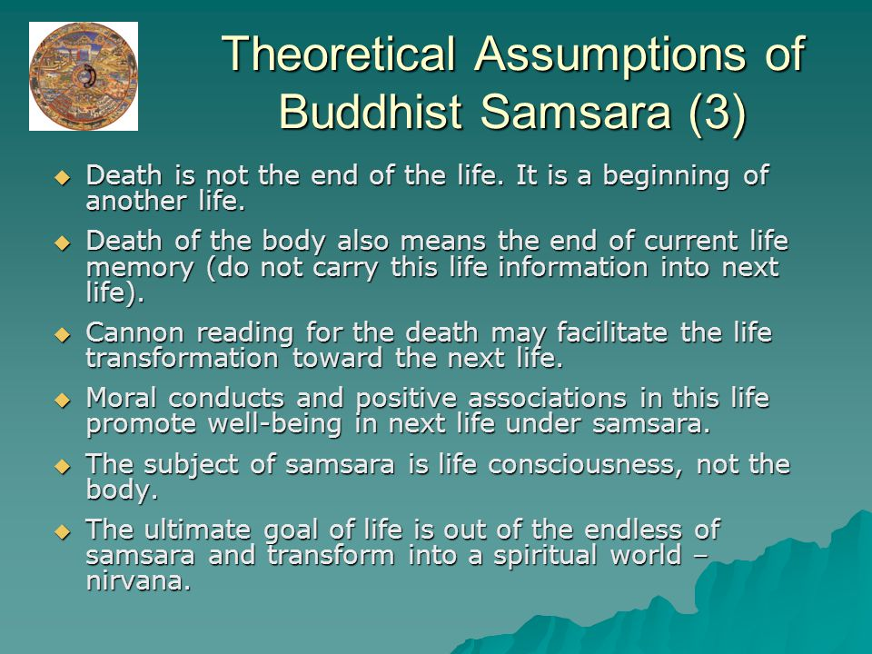 Theoretical Assumptions of Buddhist Samsara (3)  Death is not the end of the life.