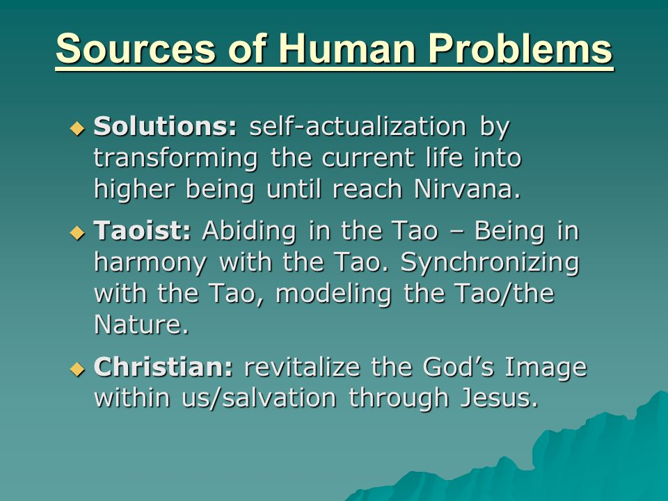Sources of Human Problems  Solutions: self-actualization by transforming the current life into higher being until reach Nirvana.