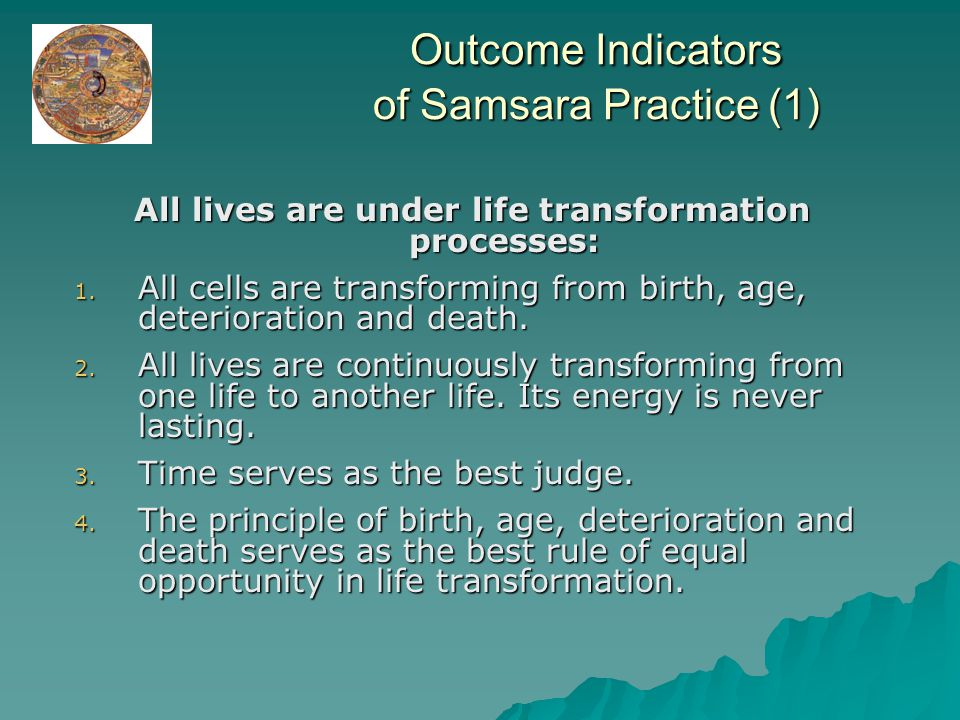 Outcome Indicators of Samsara Practice (1) All lives are under life transformation processes: 1.