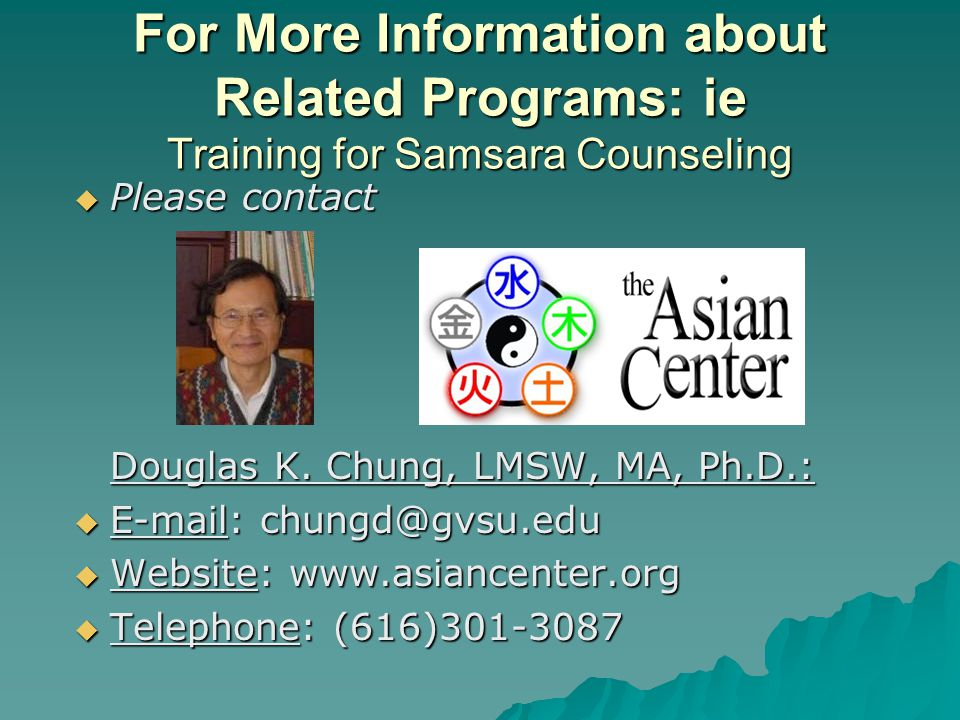 For More Information about Related Programs: ie Training for Samsara Counseling  Please contact Douglas K.