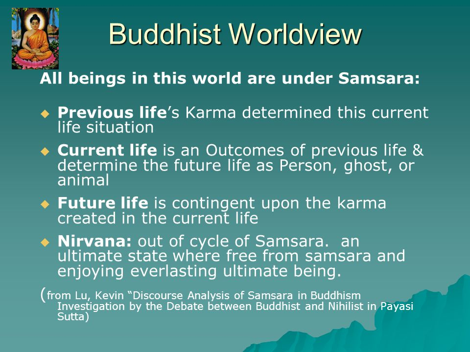 Theoretical Assumptions of Buddhist Samsara (2)  Life transformation is contingent upon the weight of positive and negative karma.