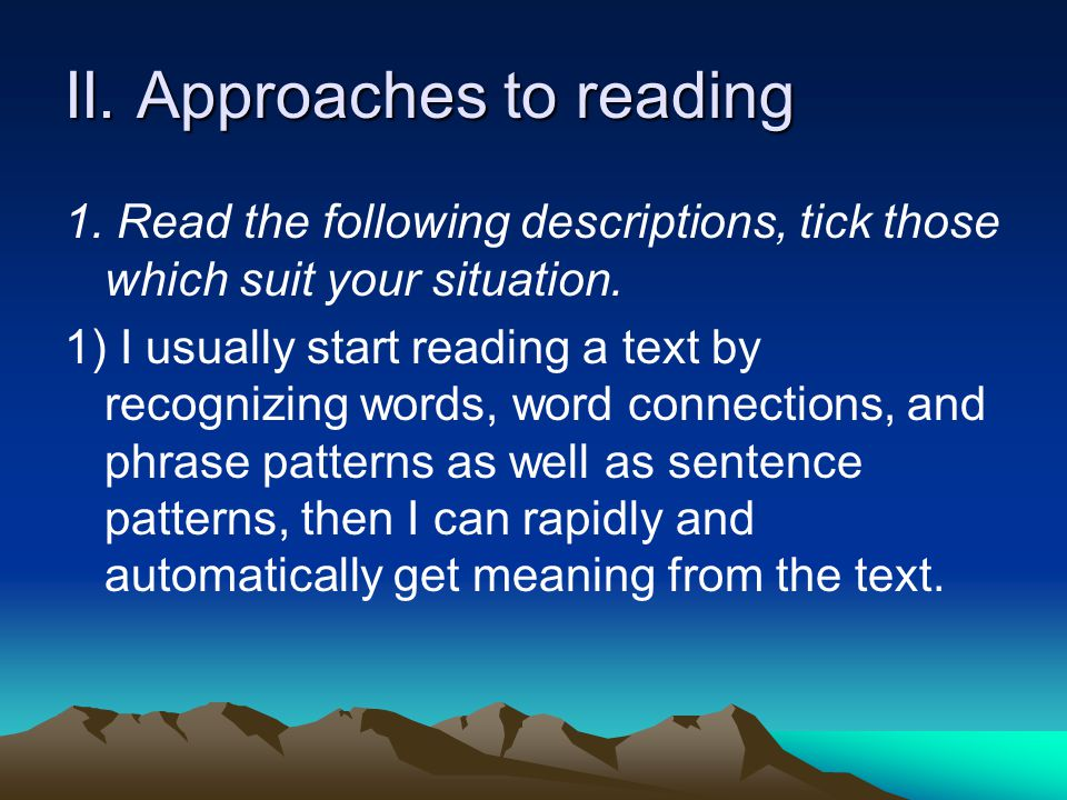 II. Approaches to reading 1. Read the following descriptions, tick those which suit your situation. 1) I usually start reading a text by recognizing w