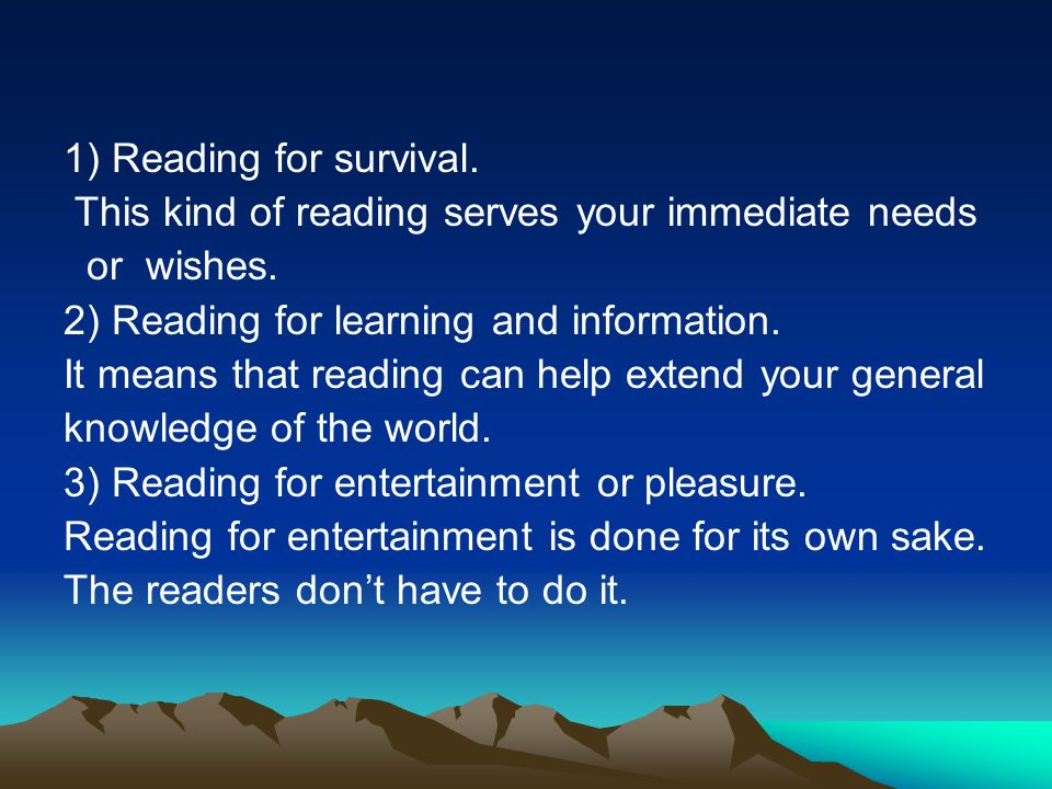 1) Reading for survival. This kind of reading serves your immediate needs or wishes.
