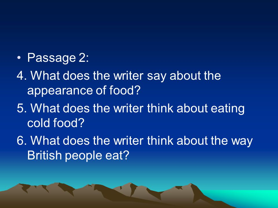 Passage 2: 4. What does the writer say about the appearance of food.
