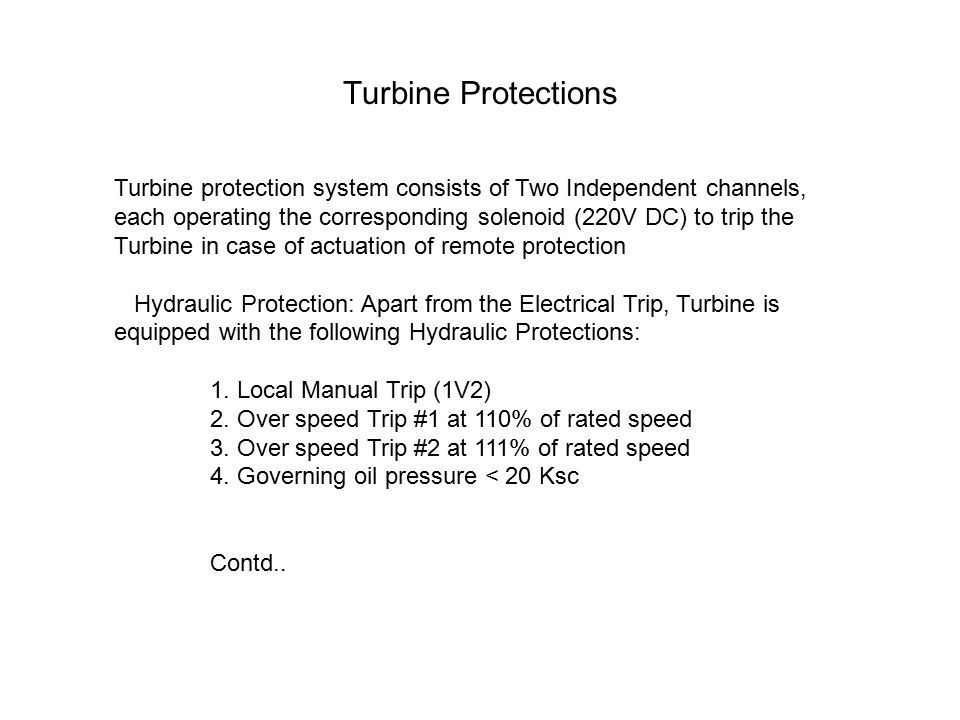 Turbine Protections Turbine protection system consists of Two Independent channels, each operating the corresponding solenoid (220V DC) to trip the Tu