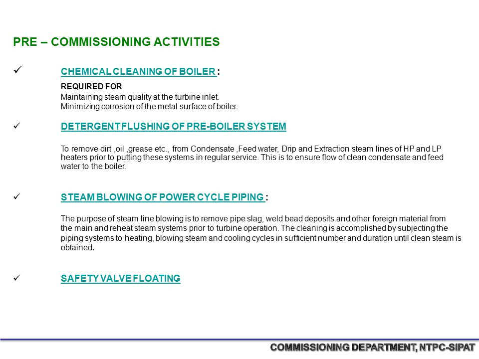 PRE – COMMISSIONING ACTIVITIES CHEMICAL CLEANING OF BOILER : CHEMICAL CLEANING OF BOILER REQUIRED FOR Maintaining steam quality at the turbine inlet.