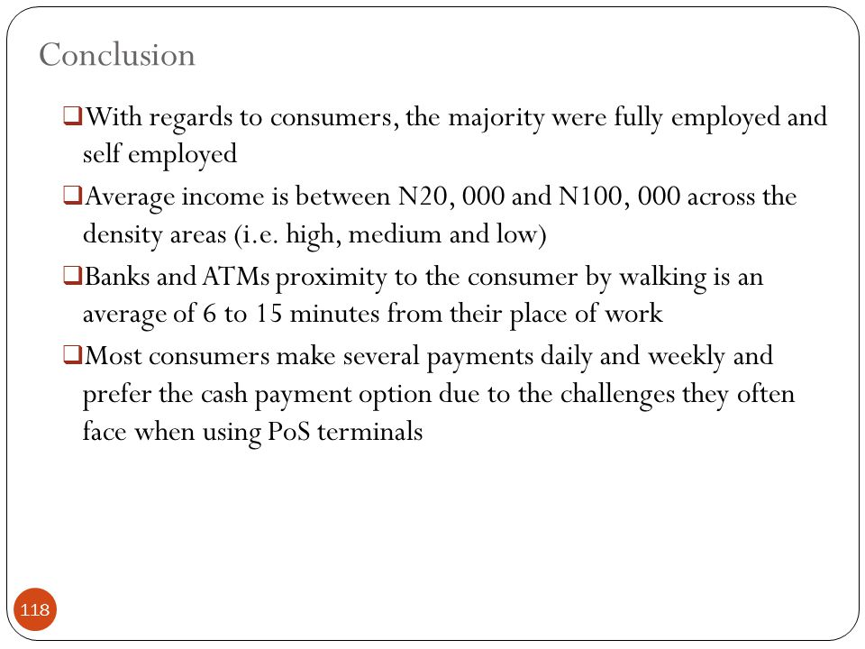 Conclusion  With regards to consumers, the majority were fully employed and self employed  Average income is between N20, 000 and N100, 000 across the density areas (i.e.