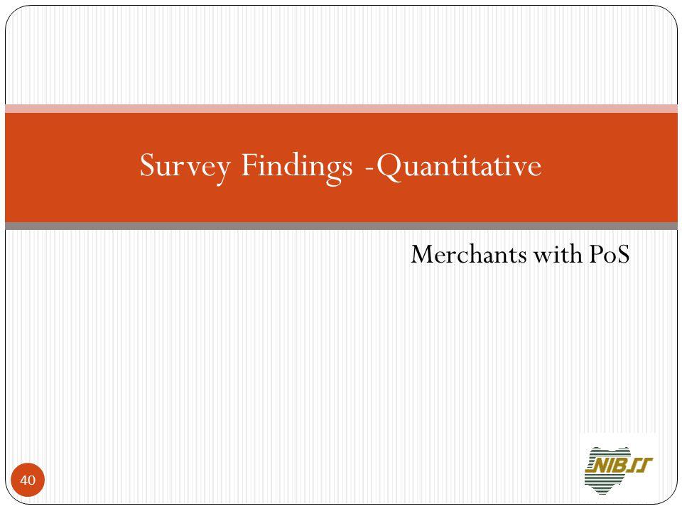 Merchants with PoS Survey Findings -Quantitative 40
