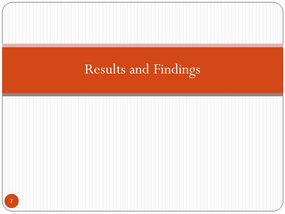 Results and Findings 7